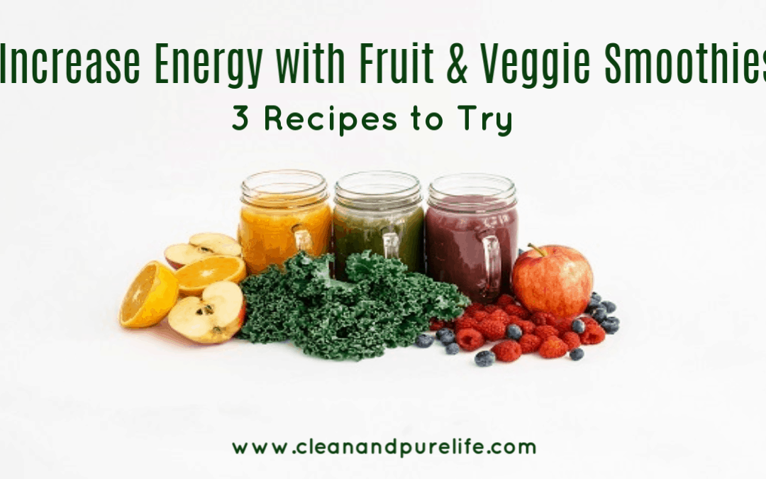 NATURALLY INCREASE ENERGY WITH VEGGIE AND FRUIT SMOOTHIES